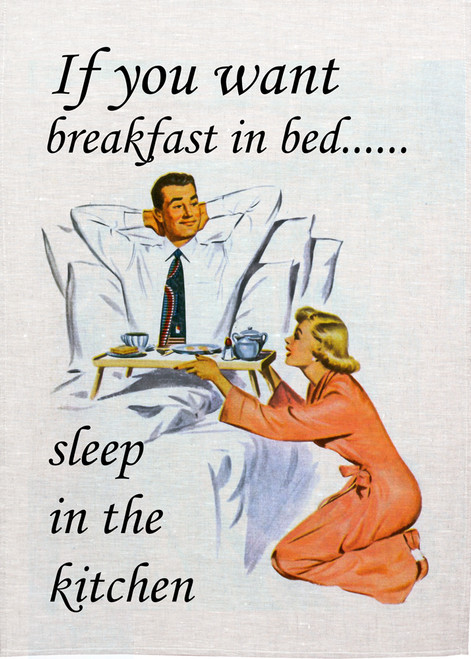 Retro house wife Printed Tea Towel, If you want breakfast in bed, sleep in the kitchen, RETK18_KT