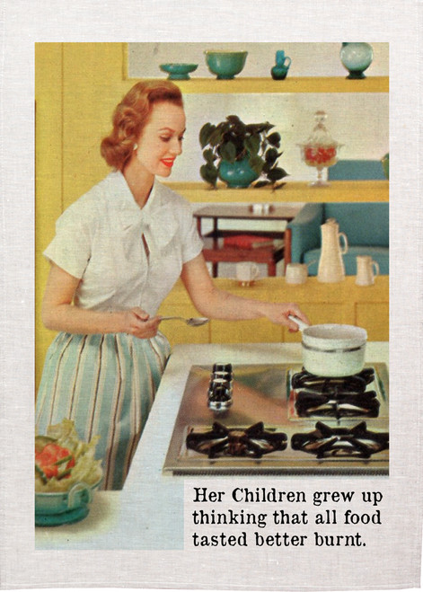 Retro housewife Printed Tea Towel, her children grew up thinking that all food tasted better burnt, RETK48_KT