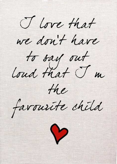 Mum, I love that I am the favorite child printed tea towel, Made in Australia