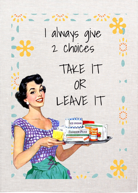 Retro house wife Printed Tea Towel, I always give two choices, take it or leave it, Made in Australia