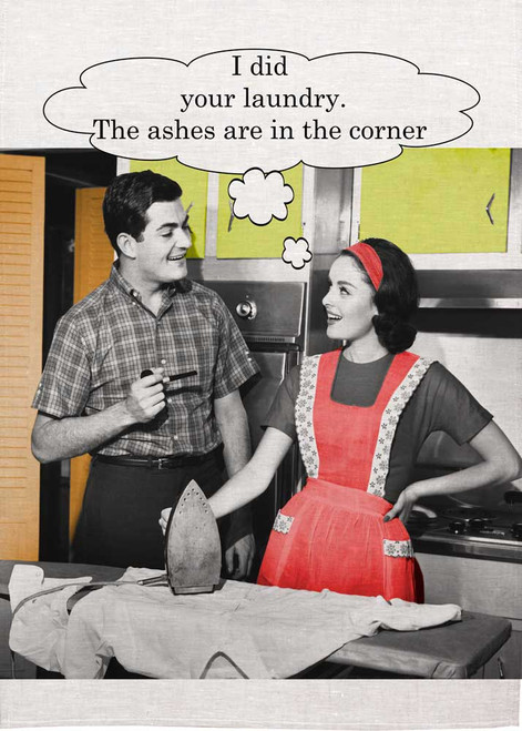 Retro house wife Printed Tea Towel, I did your laundry, the ashes are in the corner, Made in Australia