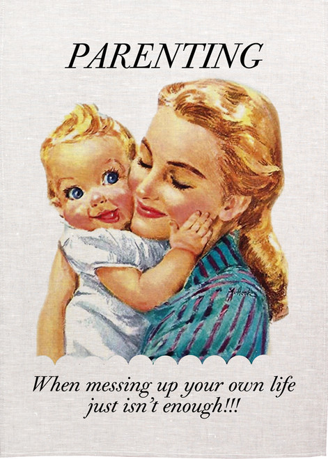 Retro housewife Printed Tea Towel, Parenting, when messing up your own life just isn't enough, Made in Australia