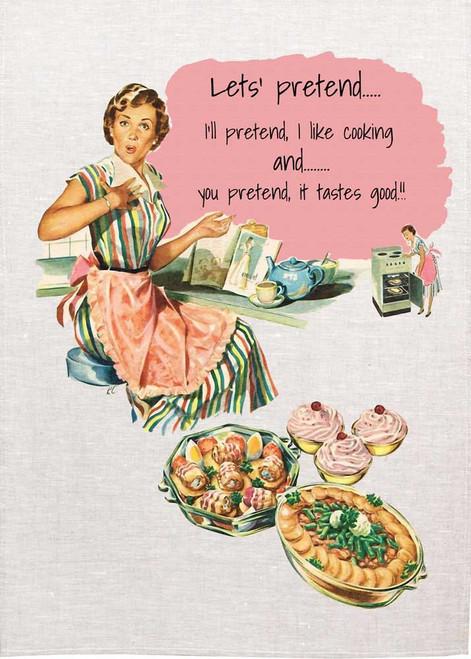 Retro housewife Printed Tea Towel, let's pretend, I'll pretend I like cooking and you pretend, it tastes good. Made in Australia