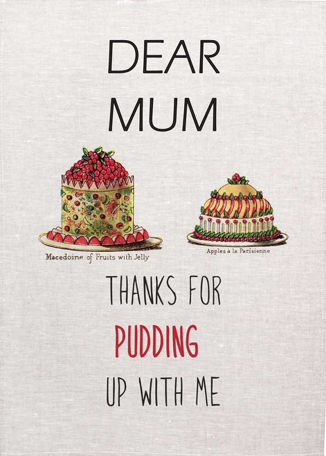 Dear Mum, thanks for pudding up for me,  cakes with text printed on tea towel Made in Australia