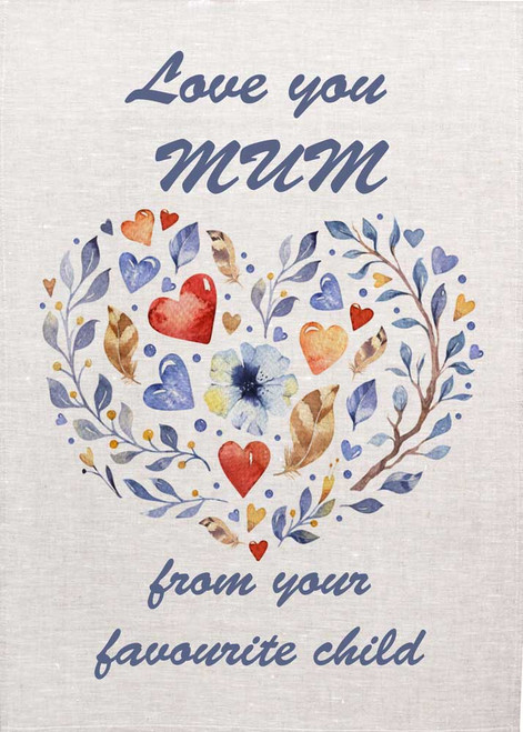 Love you Mum, Happy mothers day from your favorite child,  Watercolour floral heart on tea towel, Made in Australia