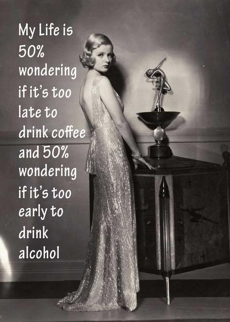 My Life is 50% wondering if it's too late to drink coffee and 50% wondering if it's too early to drink alcohol. Wine teatowel Made in Australia