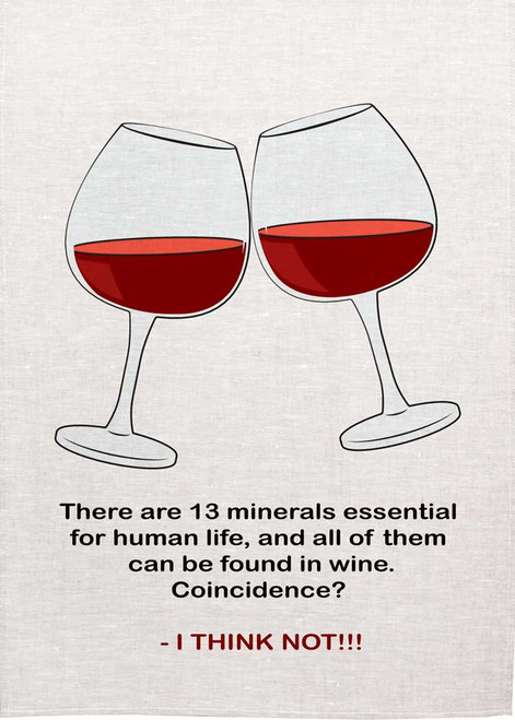 There are 13 minerals essentioal for human Life, and all of them can be found in wine. Coincidence? I think not. Wine teatowel Made in Australia