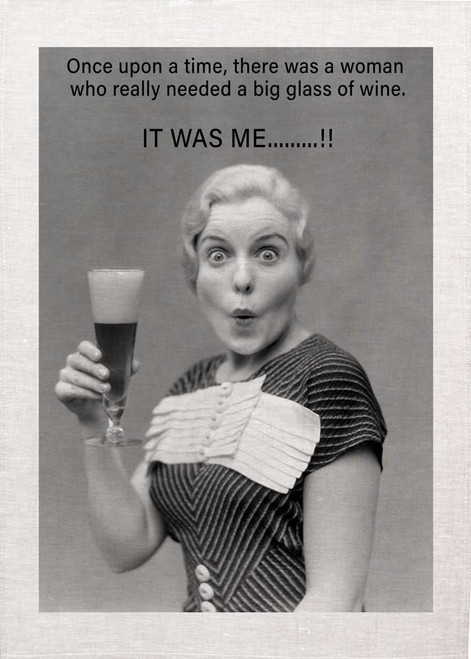 Once Upon a time, there was a women who really needed a big glass of wine. It was me.....! Wine teatowel Made in Australia