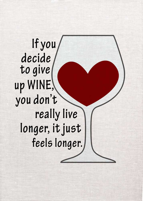 If you decide to give up wine you don't really live longer, it just feels longer. Wine teatowel Made in Australia