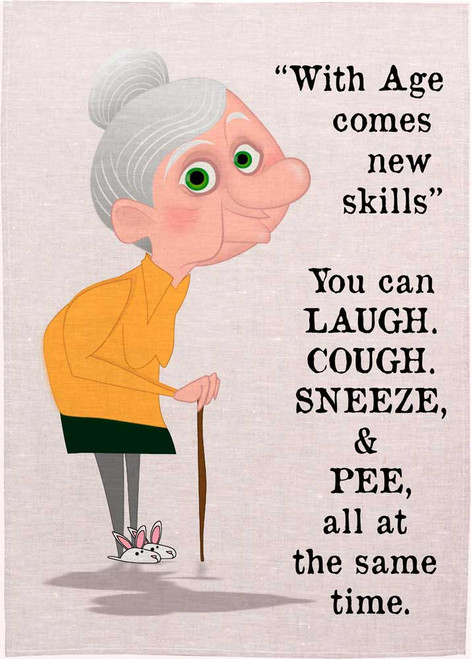With Age comes new skill. You can Laugh, Cough, Sneeze & Pee, all at the same time teatowel Made in Australia