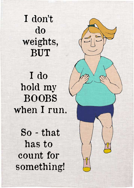 I don't do weights but I do hold my boobs when I run. So that has to count for something , Made in Australia Teatowel