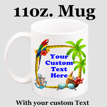 Cruise & Beach theme Custom 11 oz. mug.  Great gift for friends & family or as a special memento for you!  (003
