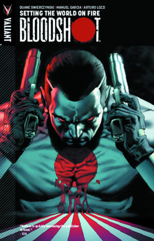 BLOODSHOT TP VOL 01 SETTING THE WORLD ON FIRE