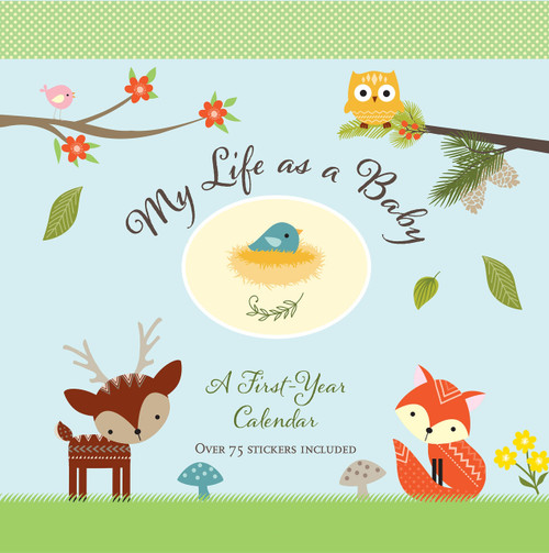 My Life As A Baby A First Year Calendar Woodland Friends