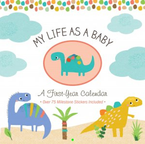 My Life As A Baby A First Year Calendar Dinosaurs