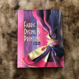 Fabric Dyeing & Printing, Kate Wells, Interweave Press, 1997, First Edition, Book, Hard Cover with Dust Jacket