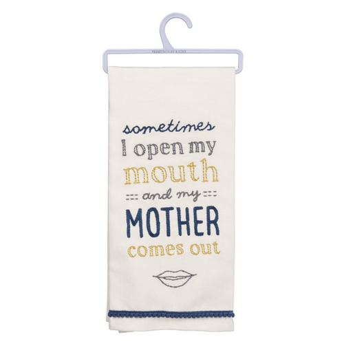 Kitchen Towel // Sometimes I Open My Mouth And My Mother Comes Out