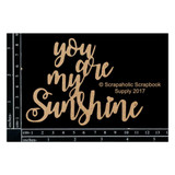 Scrapaholics - Laser Cut Chipboard - You Are My Sunshine (S49637)