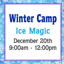 Winter Camp - Ice Magic, Fri. Dec. 20th 9:00-12:00