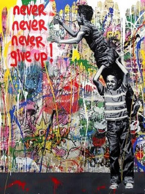 NEVER NEVER GIVE UP! (ORIGINAL) BY MR. BRAINWASH