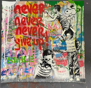 NEVER NEVER NEVER GIVE UP! (ORIGINAL) BY MR. BRAINWASH