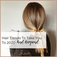 Hair Trends To Take You To 2020 And Beyond