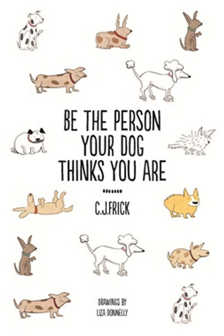 Be The Person Your Dog Thinks You Are [Book]