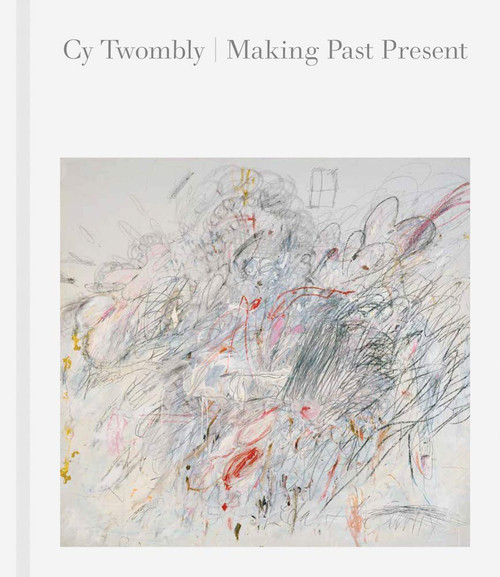 Cy Twombly, Making Past Present