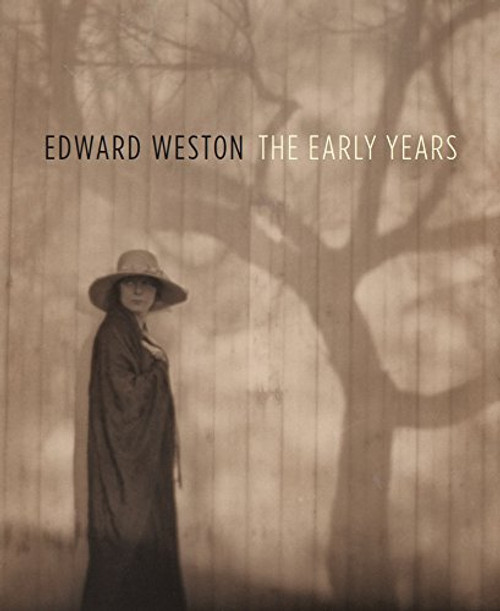Edward Weston: The Early Years