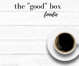The GOOD Box - Foodie