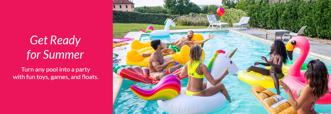 Get Ready for Summer   Turn any pool into a party with fun toys, games, and floats.