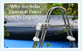 Why Are Solar Covers & Cover Reels So Important?