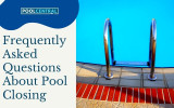 Frequently Asked Questions About Pool Closing
