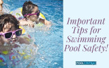 Important Tips for Swimming Pool Safety!