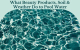 What Beauty Products, Soil, and Weather Do to Pool Water