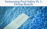Swimming Pool Safety Pt. 1: Diving Boards