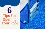 6 Tips To Opening Your Pool