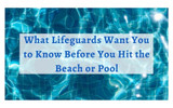 What Lifeguards Want You to Know Before You Hit the Beach or Pool