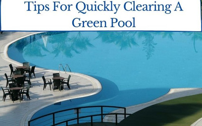 Tips for Quickly Clearing a Green Pool