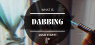What is Cold Start Dabbing?