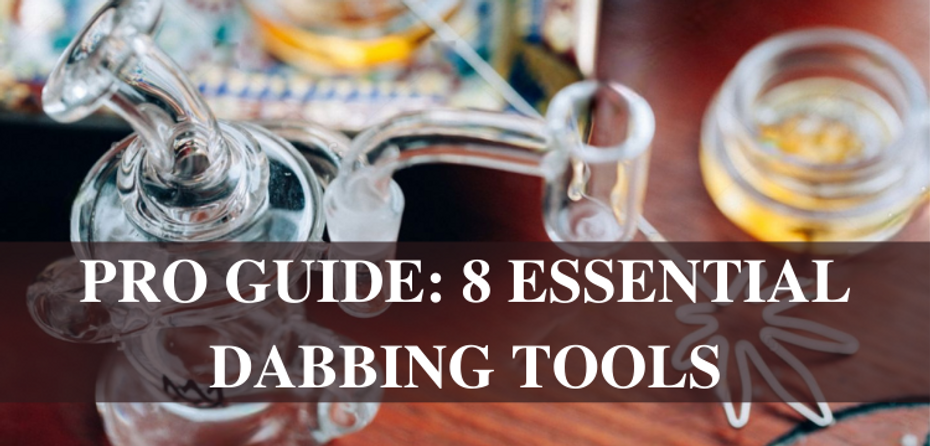 8 Essential Dabbing Tools  (A Professional Guide)