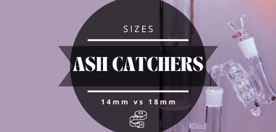 Ash Catcher Sizes: 14mm or 18mm?