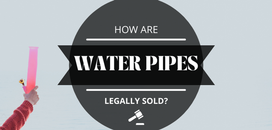 How are Water Pipes Legally Sold?