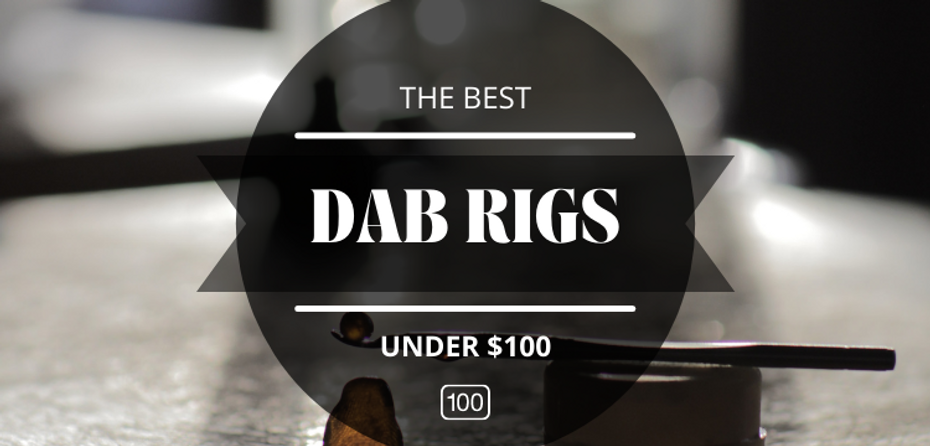 How to Choose the Best Dab Rigs Under $100