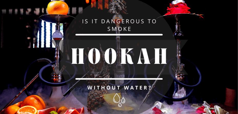 Is It Dangerous to Smoke Hookah Without Water?