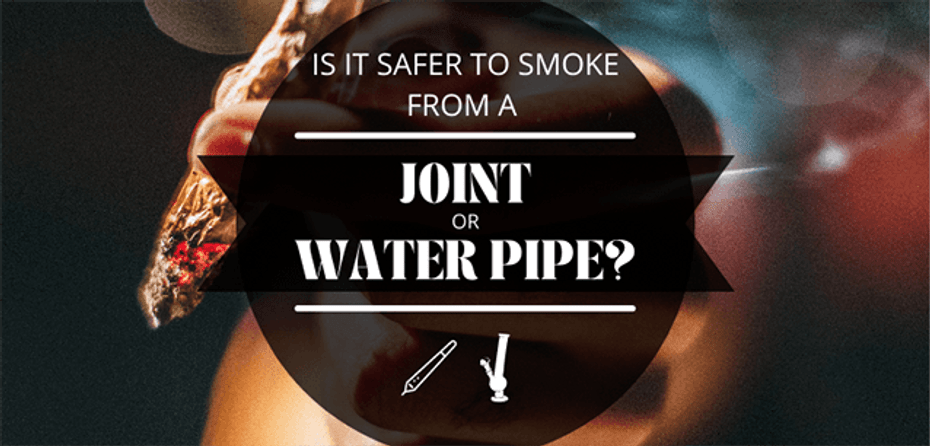 Is a Joint Safer to Smoke or a Water Pipe?