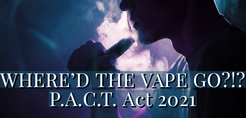 PACT ACT VAPE BAN 2021:  Where's all the Vape Products, Cloud 9!?!