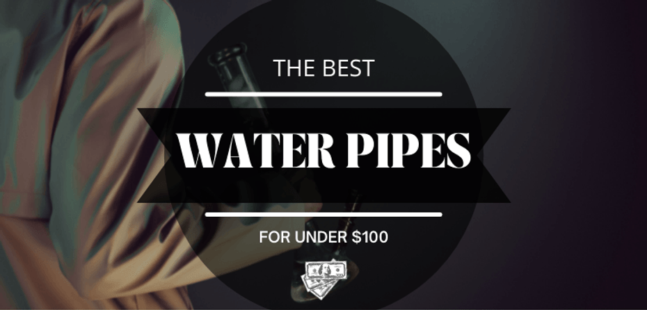 What is the Best Water Pipe Under $100?