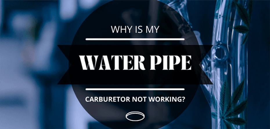 Why is My Water Pipe Carburetor Not Working?