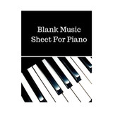 Blank Music Sheet For Piano: Treble Clef And Bass Clef Empty 12 Staff, Manuscript Sheets Notation Paper For Composing For Musicians,Teachers, Students, Songwriting. Book Notebook Journal 100 Pages